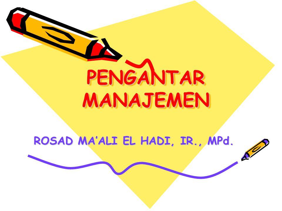 PENGANTAR MANAJEMEN ROSAD MA'ALI EL HADI, IR., MPd.