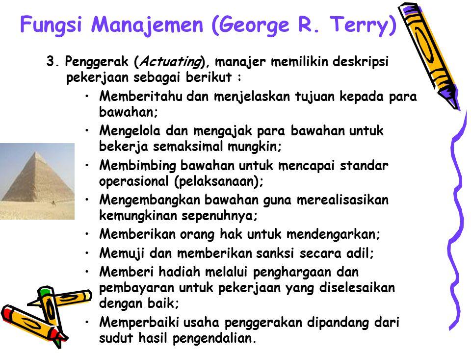 Fungsi Manajemen (George R. Terry) 2. Pengorganisasian (Organizing), manajer memilikin deskripsi pekerjaan sebagai berikut : Mendeskripsikan pekerjaan