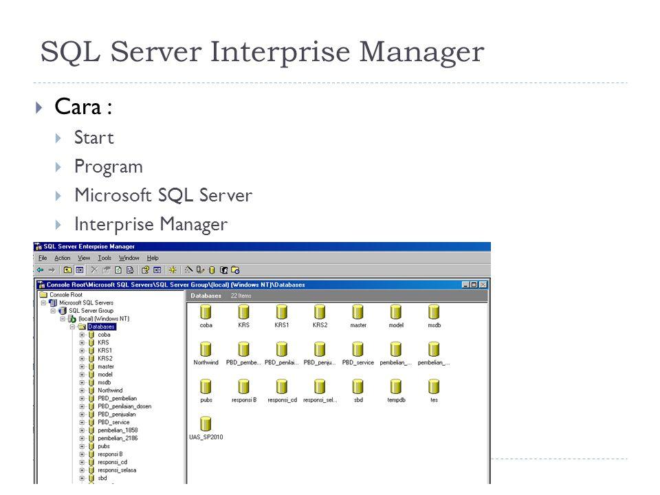 7 SQL Server Interprise Manager  Cara :  Start  Program  Microsoft SQL Server  Interprise Manager