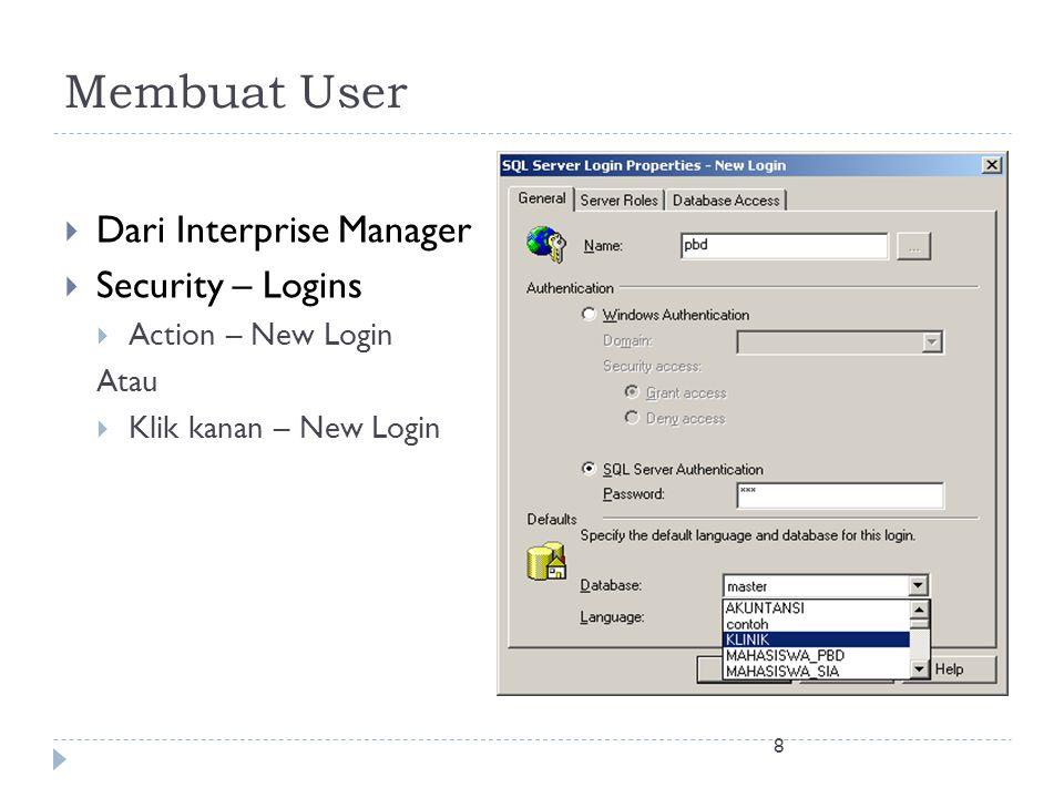 8 Membuat User  Dari Interprise Manager  Security – Logins  Action – New Login Atau  Klik kanan – New Login