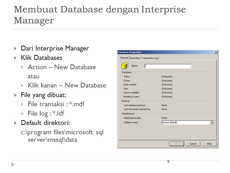 9 Membuat Database dengan Interprise Manager  Dari Interprise Manager  Klik Databases  Action – New Database atau  Klik kanan – New Database  Fil