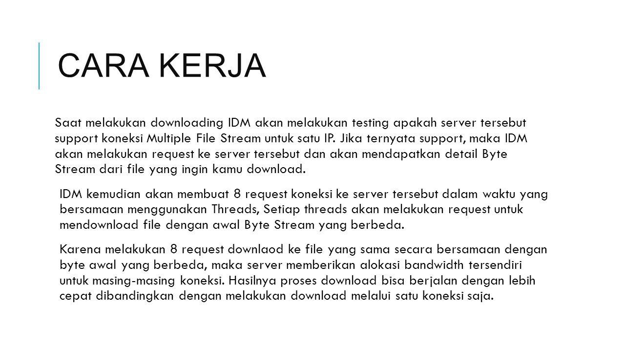 CARA KERJA Saat melakukan downloading IDM akan melakukan testing apakah server tersebut support koneksi Multiple File Stream untuk satu IP.