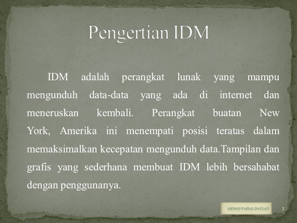IDM adalah perangkat lunak yang mampu mengunduh data-data yang ada di internet dan meneruskan kembali. Perangkat buatan New York, Amerika ini menempat