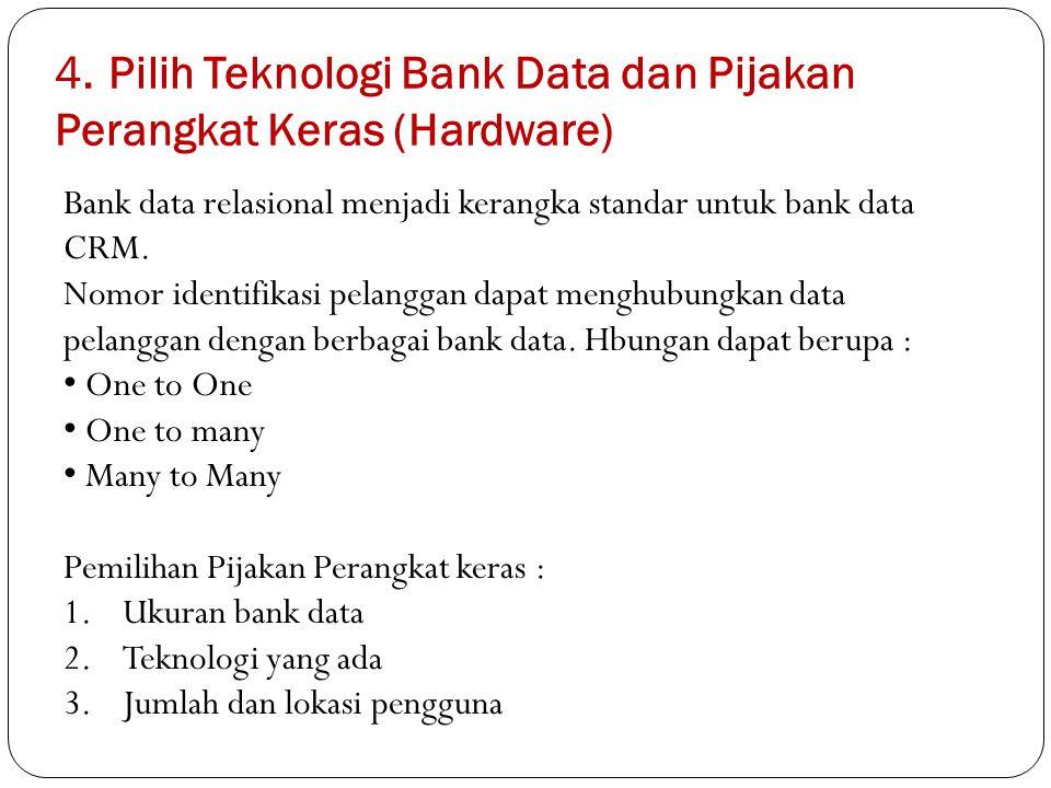 4. Pilih Teknologi Bank Data dan Pijakan Perangkat Keras (Hardware) Bank data relasional menjadi kerangka standar untuk bank data CRM. Nomor identifik
