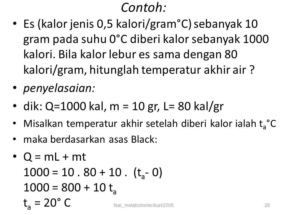 Contoh: Es (kalor jenis 0,5 kalori/gram°C) sebanyak 10 gram pada suhu 0°C diberi kalor sebanyak 1000 kalori.