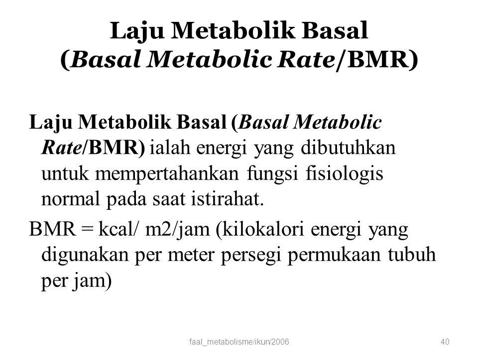 Laju Metabolik Basal (Basal Metabolic Rate/BMR) Laju Metabolik Basal (Basal Metabolic Rate/BMR) ialah energi yang dibutuhkan untuk mempertahankan fungsi fisiologis normal pada saat istirahat.