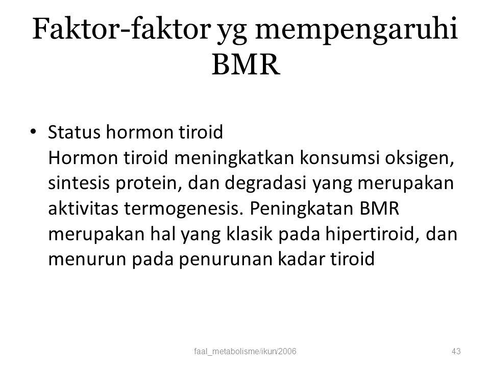 Faktor-faktor yg mempengaruhi BMR Status hormon tiroid Hormon tiroid meningkatkan konsumsi oksigen, sintesis protein, dan degradasi yang merupakan aktivitas termogenesis.