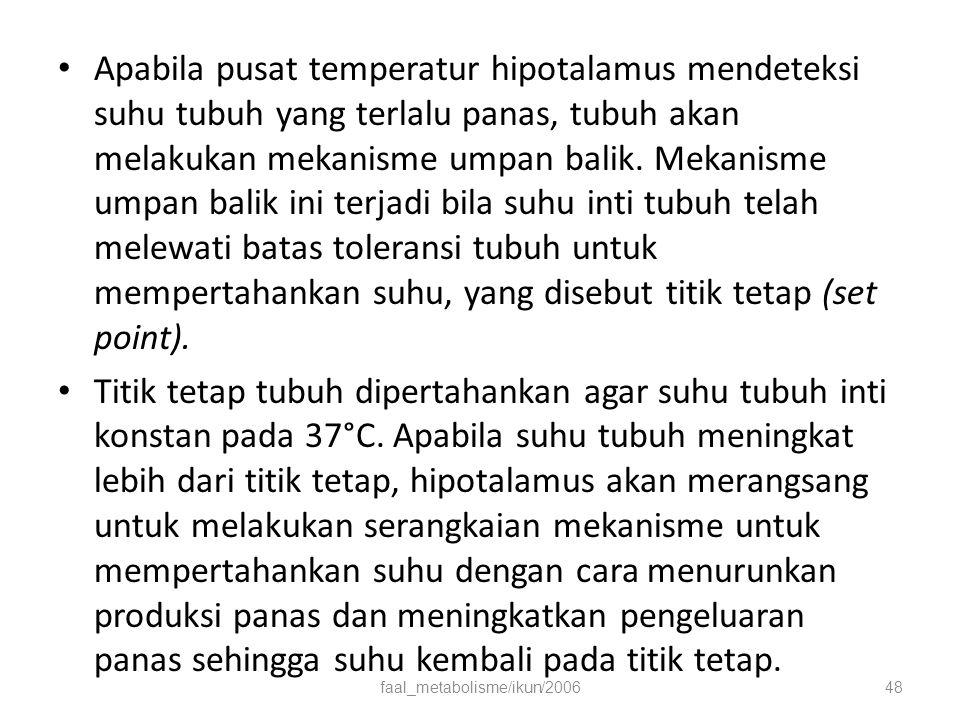 Apabila pusat temperatur hipotalamus mendeteksi suhu tubuh yang terlalu panas, tubuh akan melakukan mekanisme umpan balik.