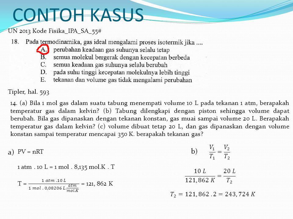 CONTOH KASUS UN 2013 Kode Fisika_IPA_SA_55# Tipler, hal. 593 14. (a) Bila 1 mol gas dalam suatu tabung menempati volume 10 L pada tekanan 1 atm, berap