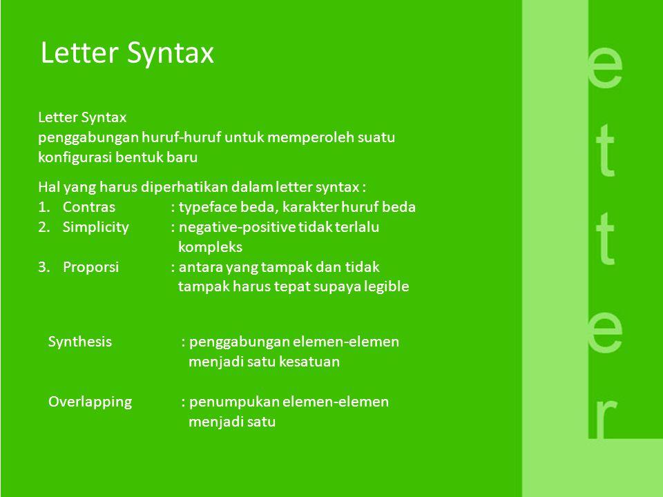 Letter Syntax penggabungan huruf-huruf untuk memperoleh suatu konfigurasi bentuk baru Hal yang harus diperhatikan dalam letter syntax : 1.Contras: typ