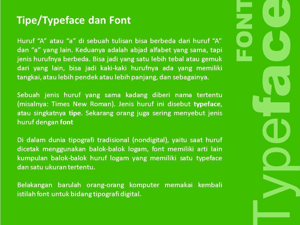 Bagian-bagian Jenis Huruf Apex: ujung segitiga uppercase A Hairline: stroke tertipis Crossbar: garis horisontal yang menghubungkan 2 sisi huruf Fillet: garis lengkung yang menghubungkan serif dan stem Spine: garis melengkung ditengah huruf S
