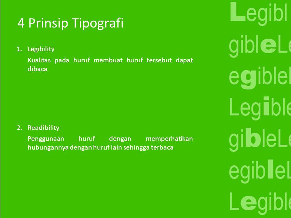 4 Prinsip Tipografi 1.Legibility 2.Readibility Kualitas pada huruf membuat huruf tersebut dapat dibaca Penggunaan huruf dengan memperhatikan hubungann