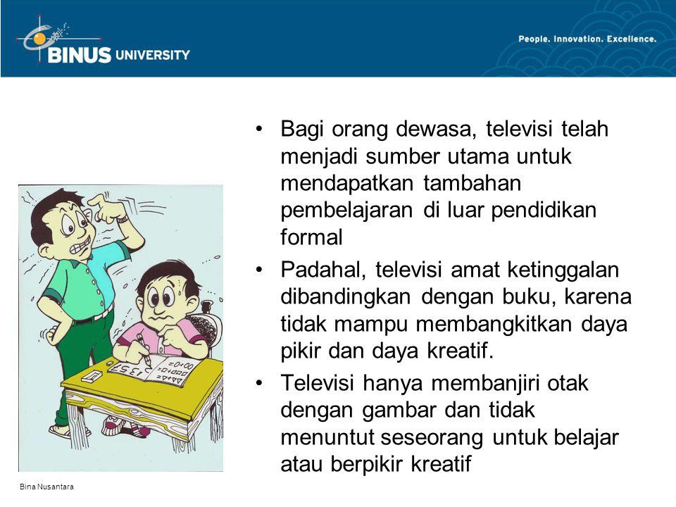 Bagi orang dewasa, televisi telah menjadi sumber utama untuk mendapatkan tambahan pembelajaran di luar pendidikan formal Padahal, televisi amat keting