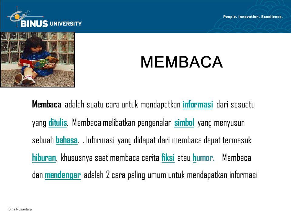 Bina Nusantara MEMBACA Membaca adalah suatu cara untuk mendapatkan informasi dari sesuatu yang ditulis. Membaca melibatkan pengenalan simbol yang meny