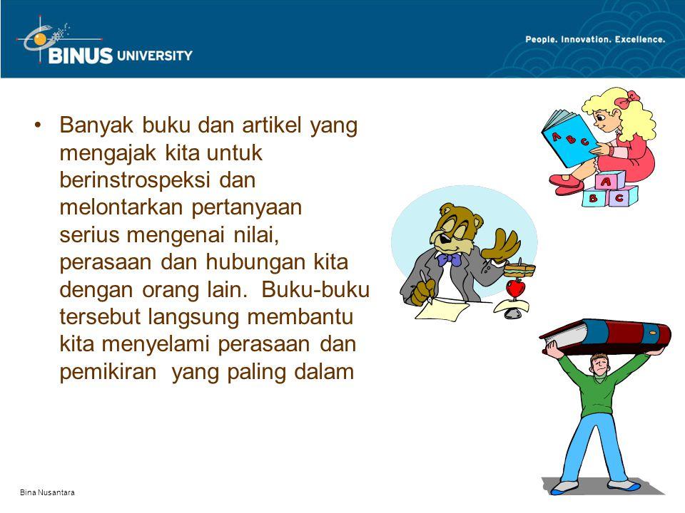 Bina Nusantara Banyak buku dan artikel yang mengajak kita untuk berinstrospeksi dan melontarkan pertanyaan serius mengenai nilai, perasaan dan hubunga