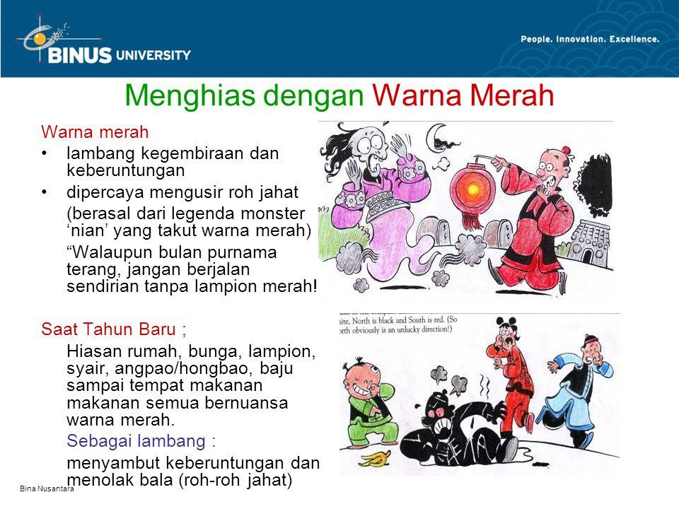 Bina Nusantara Menghias dengan Warna Merah Warna merah lambang kegembiraan dan keberuntungan dipercaya mengusir roh jahat (berasal dari legenda monste