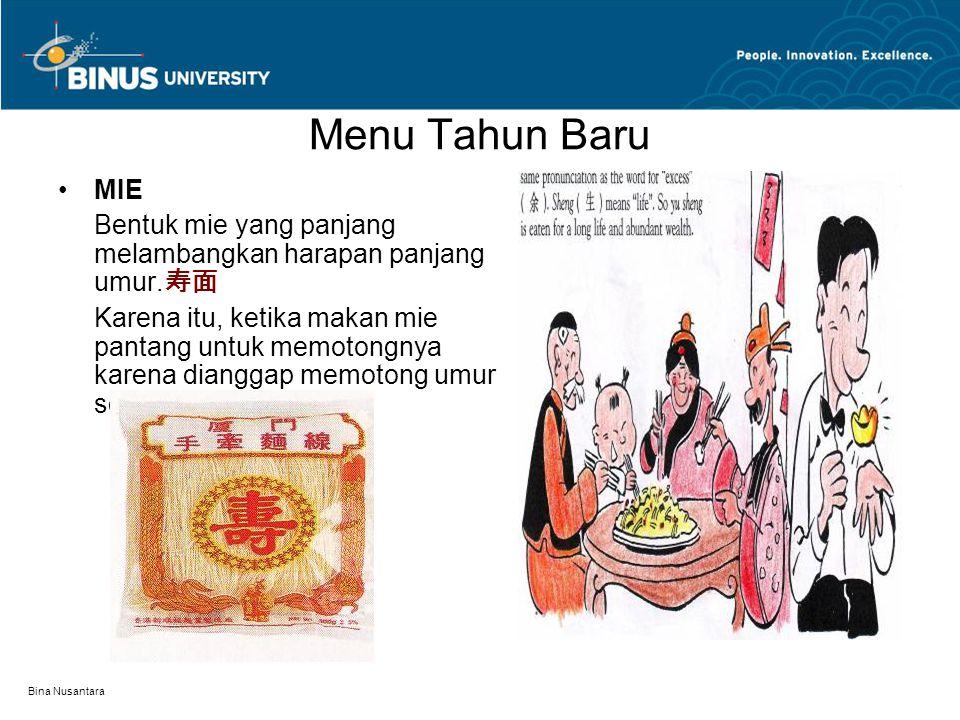 Bina Nusantara Menu Tahun Baru MIE Bentuk mie yang panjang melambangkan harapan panjang umur. 寿面 Karena itu, ketika makan mie pantang untuk memotongny