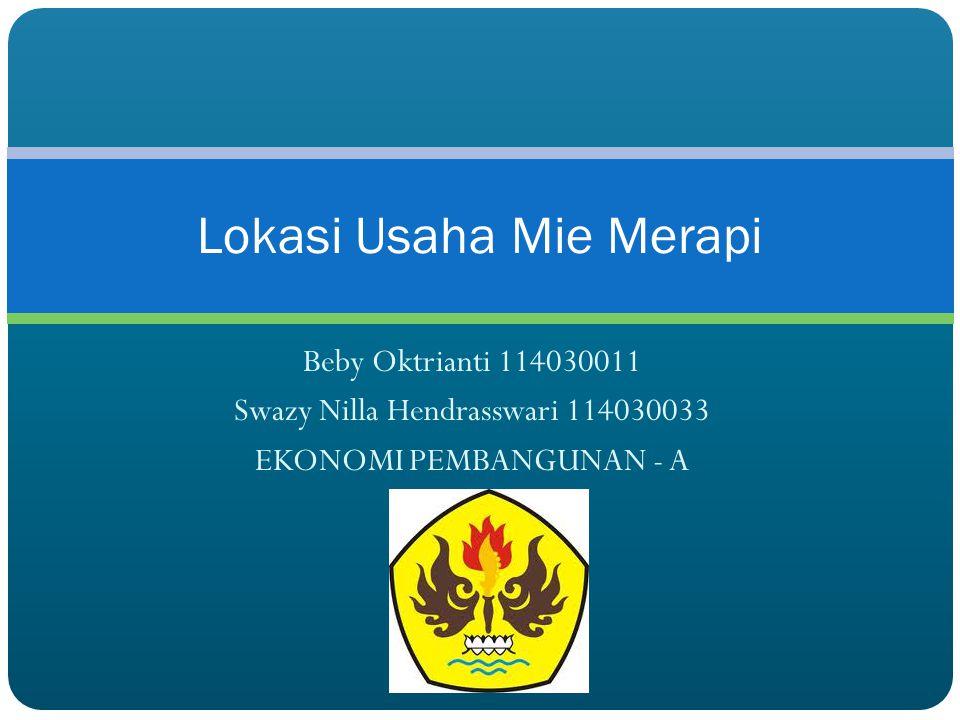 Beby Oktrianti 114030011 Swazy Nilla Hendrasswari 114030033 EKONOMI PEMBANGUNAN - A Lokasi Usaha Mie Merapi