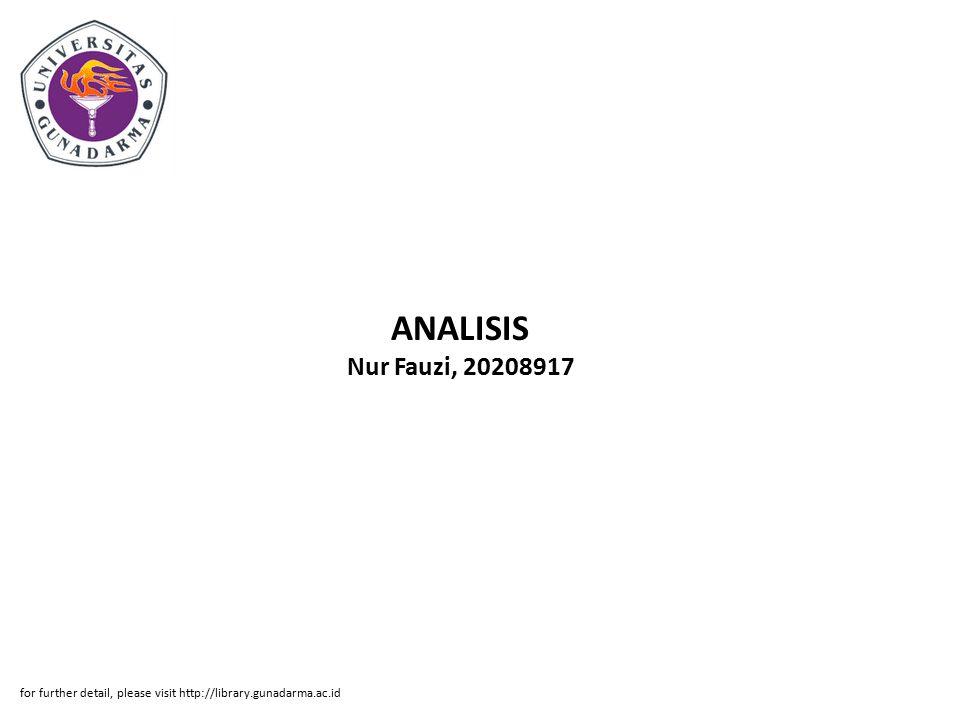 ANALISIS Nur Fauzi, 20208917 for further detail, please visit http://library.gunadarma.ac.id