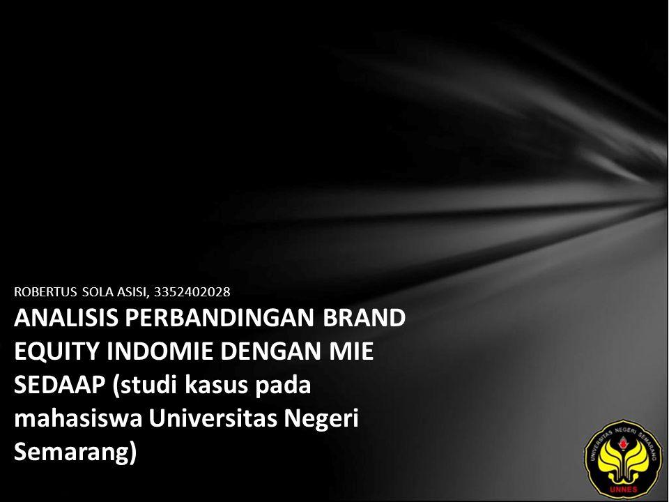 ROBERTUS SOLA ASISI, 3352402028 ANALISIS PERBANDINGAN BRAND EQUITY INDOMIE DENGAN MIE SEDAAP (studi kasus pada mahasiswa Universitas Negeri Semarang)
