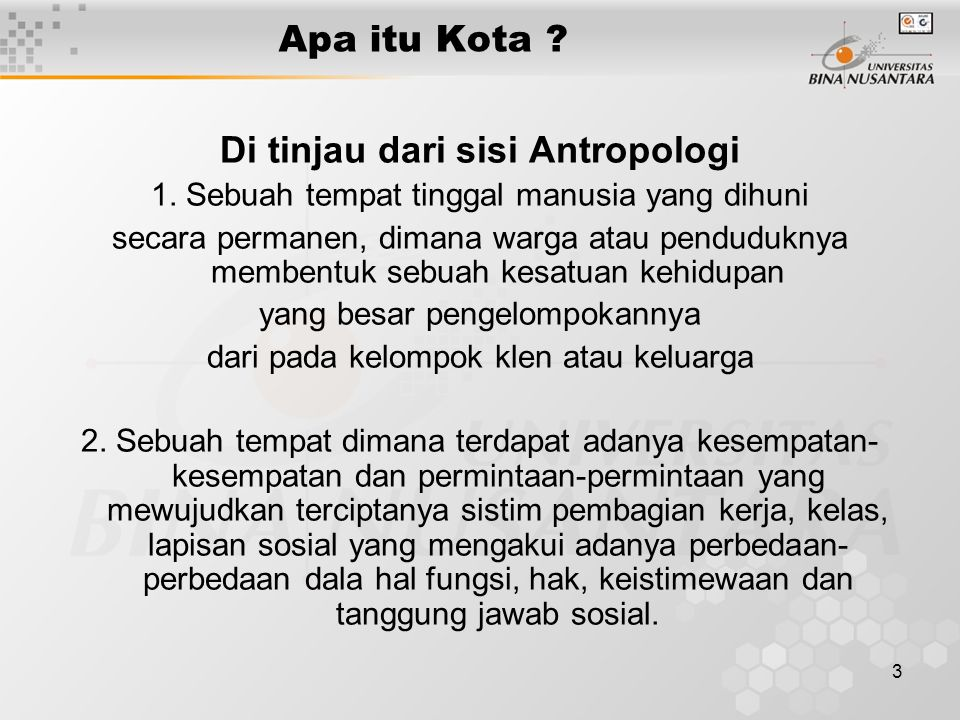 3 Apa itu Kota ? Di tinjau dari sisi Antropologi 1. Sebuah tempat tinggal manusia yang dihuni secara permanen, dimana warga atau penduduknya membentuk