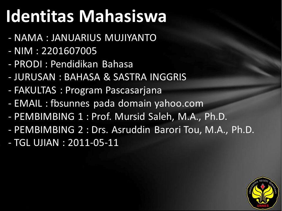Identitas Mahasiswa - NAMA : JANUARIUS MUJIYANTO - NIM : 2201607005 - PRODI : Pendidikan Bahasa - JURUSAN : BAHASA & SASTRA INGGRIS - FAKULTAS : Progr