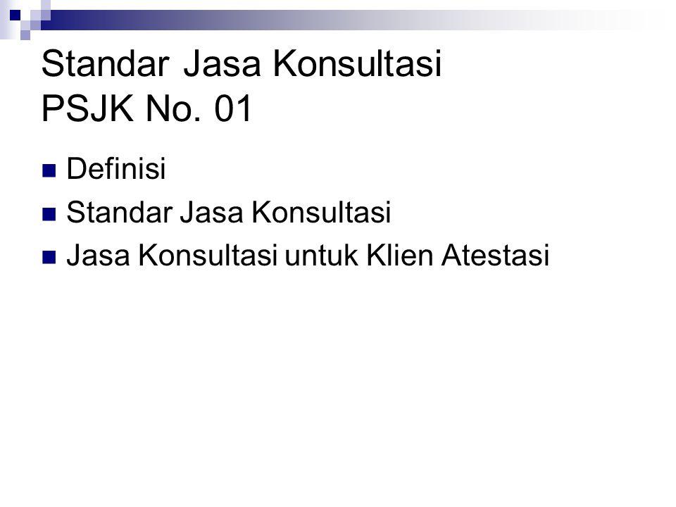 Standar Jasa Konsultasi PSJK No. 01 Definisi Standar Jasa Konsultasi Jasa Konsultasi untuk Klien Atestasi