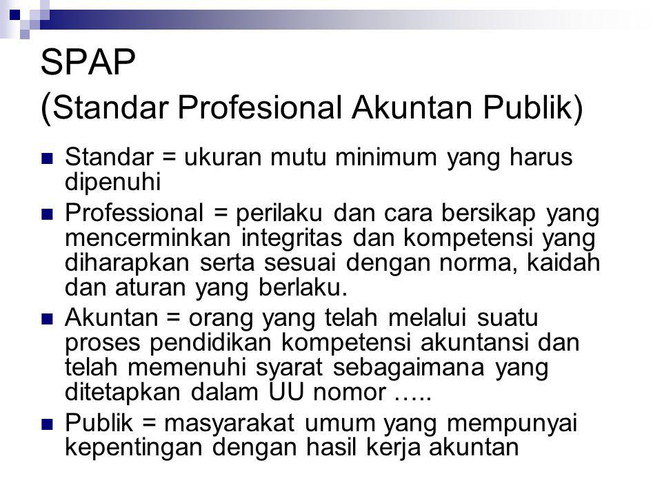 SPAP ( Standar Profesional Akuntan Publik) Standar = ukuran mutu minimum yang harus dipenuhi Professional = perilaku dan cara bersikap yang mencerminkan integritas dan kompetensi yang diharapkan serta sesuai dengan norma, kaidah dan aturan yang berlaku.