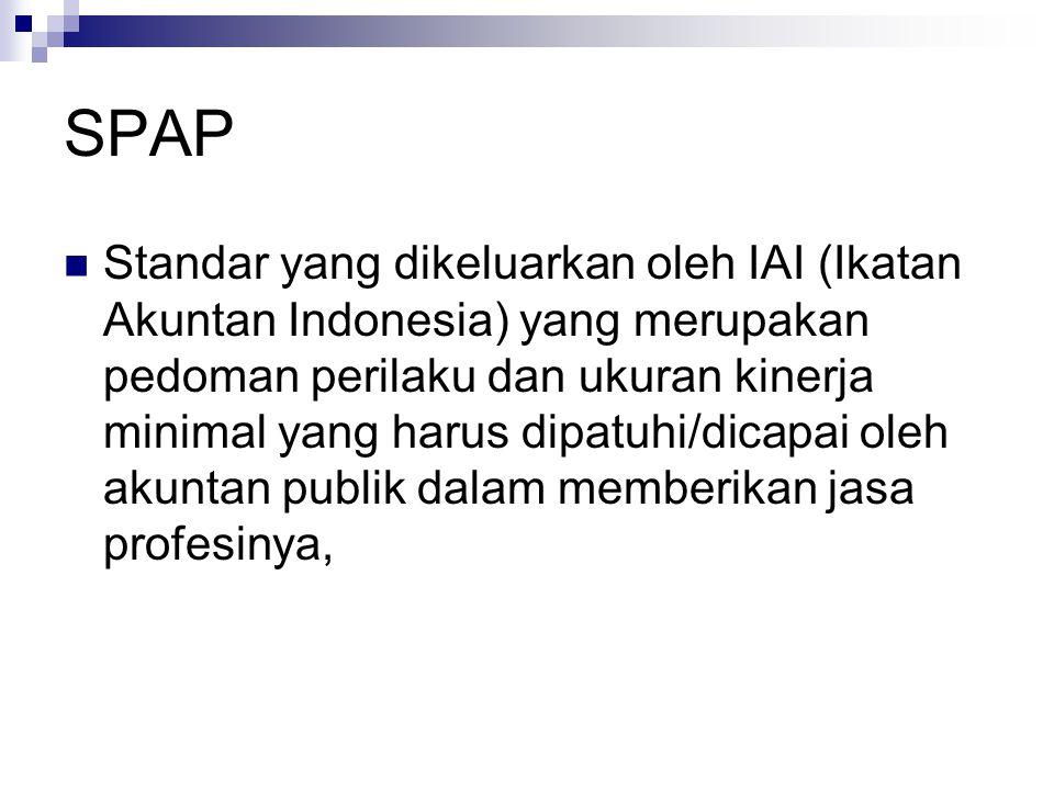 SPAP Standar yang dikeluarkan oleh IAI (Ikatan Akuntan Indonesia) yang merupakan pedoman perilaku dan ukuran kinerja minimal yang harus dipatuhi/dicap