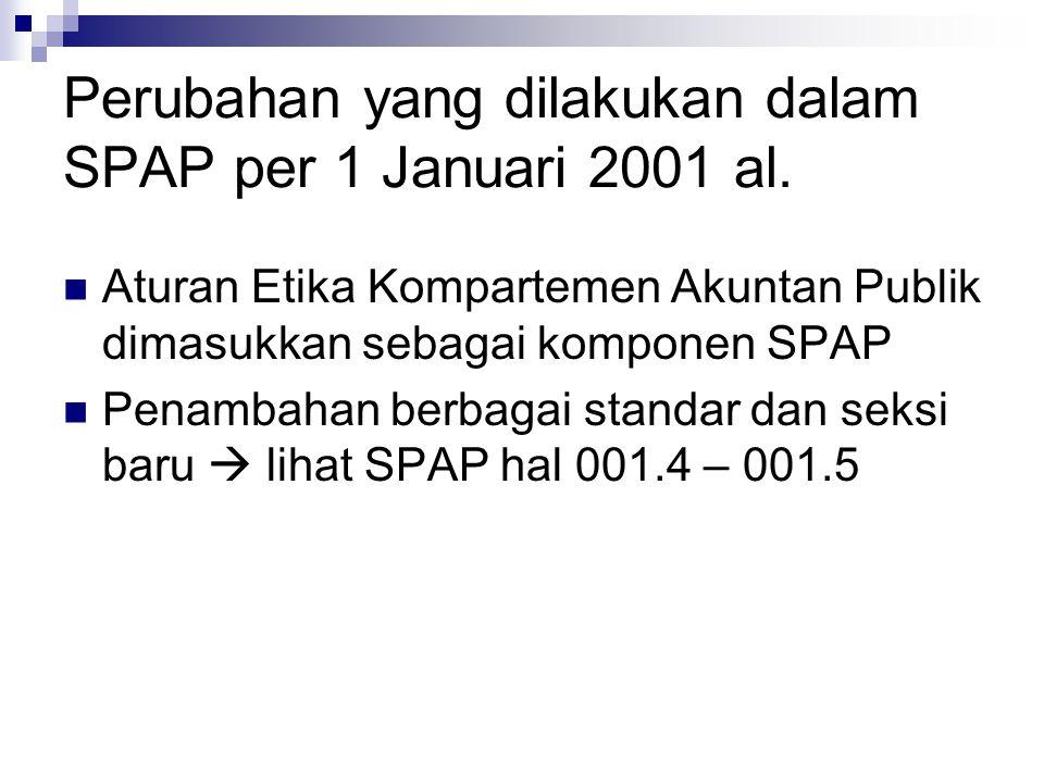 Perubahan yang dilakukan dalam SPAP per 1 Januari 2001 al. Aturan Etika Kompartemen Akuntan Publik dimasukkan sebagai komponen SPAP Penambahan berbaga