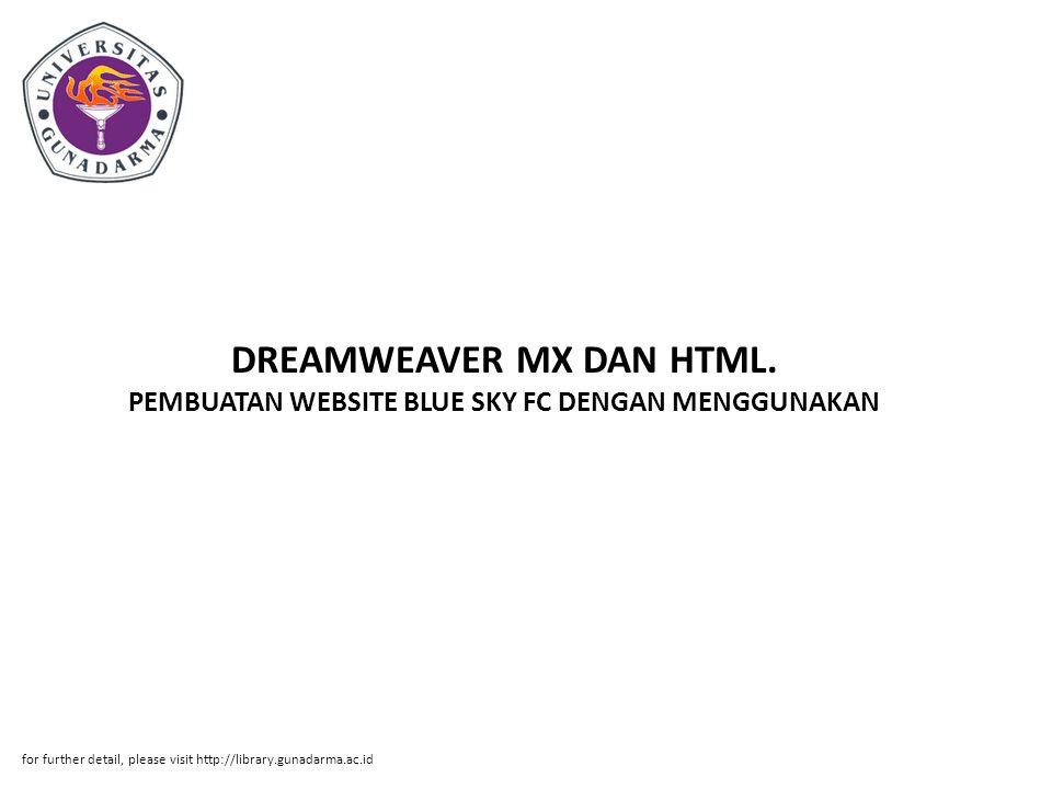 DREAMWEAVER MX DAN HTML. PEMBUATAN WEBSITE BLUE SKY FC DENGAN MENGGUNAKAN for further detail, please visit http://library.gunadarma.ac.id