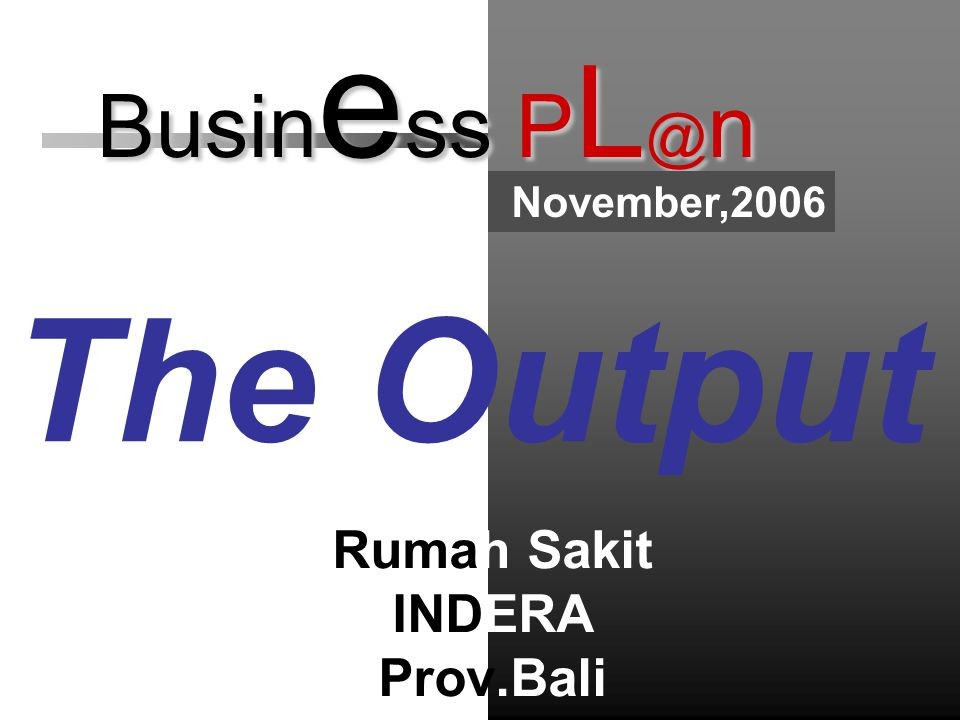 Busin e ss P L @ n The Output Busin e ss P L @ n November,2006 Rumah Sakit INDERA Prov.Bali