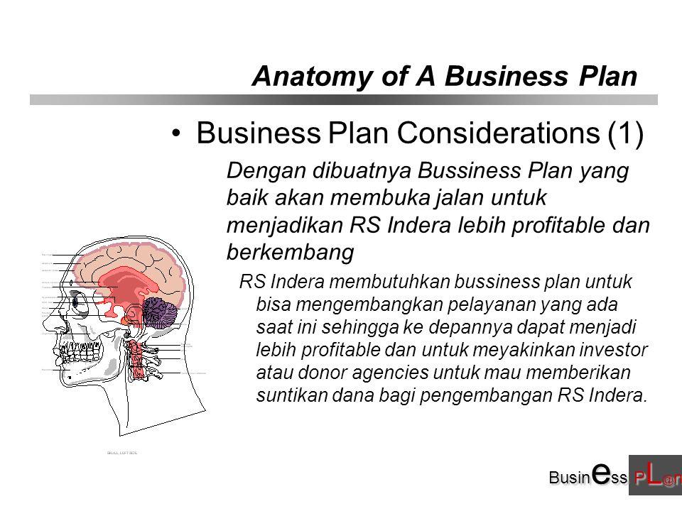 Busin e ss P L @ n Anatomy of A Business Plan Business Plan Considerations (1) Dengan dibuatnya Bussiness Plan yang baik akan membuka jalan untuk menj