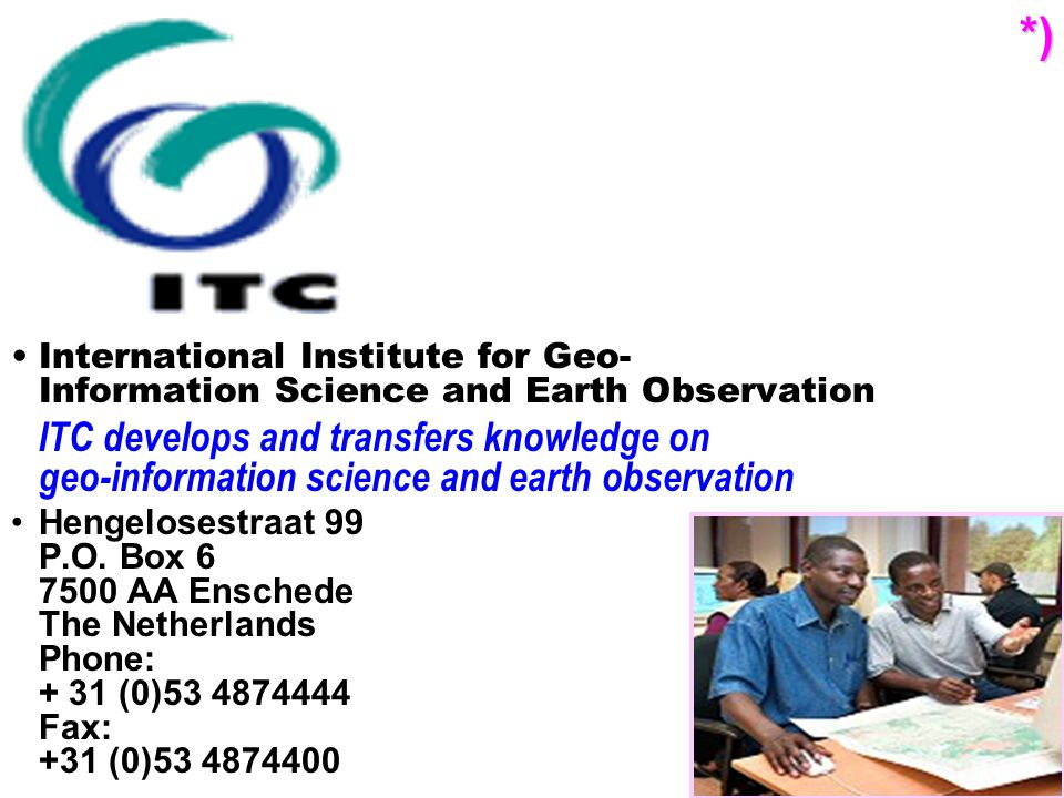 International Institute for Geo- Information Science and Earth Observation ITC develops and transfers knowledge on geo-information science and earth observation Hengelosestraat 99 P.O.