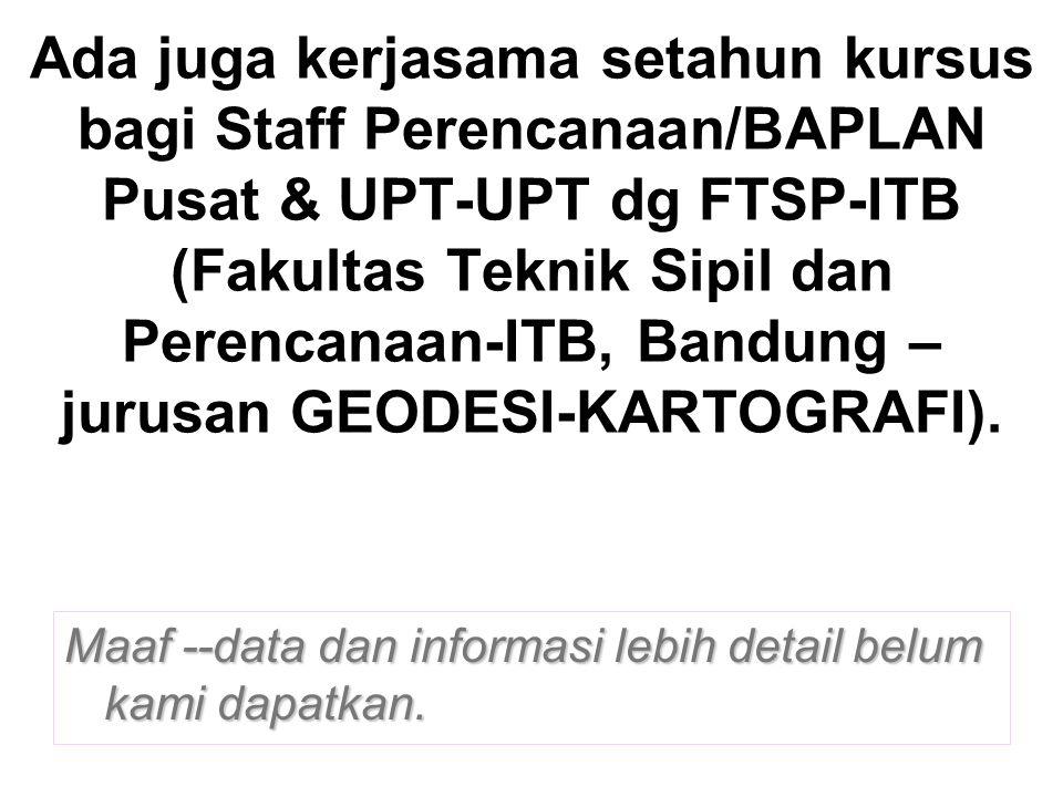 Ada juga kerjasama setahun kursus bagi Staff Perencanaan/BAPLAN Pusat & UPT-UPT dg FTSP-ITB (Fakultas Teknik Sipil dan Perencanaan-ITB, Bandung – jurusan GEODESI-KARTOGRAFI).