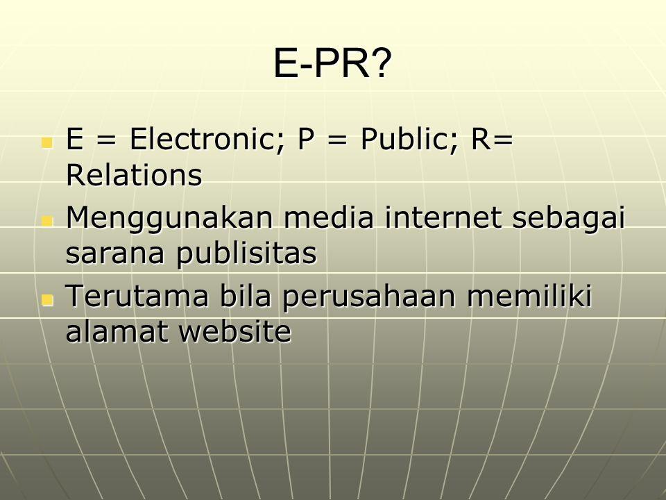 E-PR? E = Electronic; P = Public; R= Relations E = Electronic; P = Public; R= Relations Menggunakan media internet sebagai sarana publisitas Menggunak