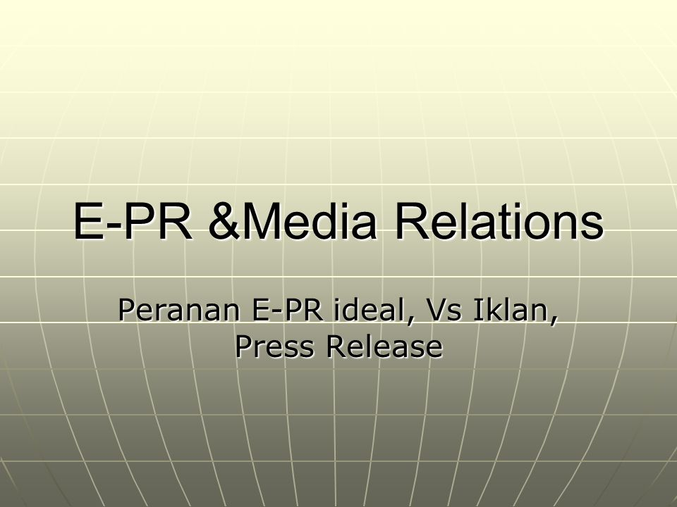 E-PR &Media Relations Peranan E-PR ideal, Vs Iklan, Press Release