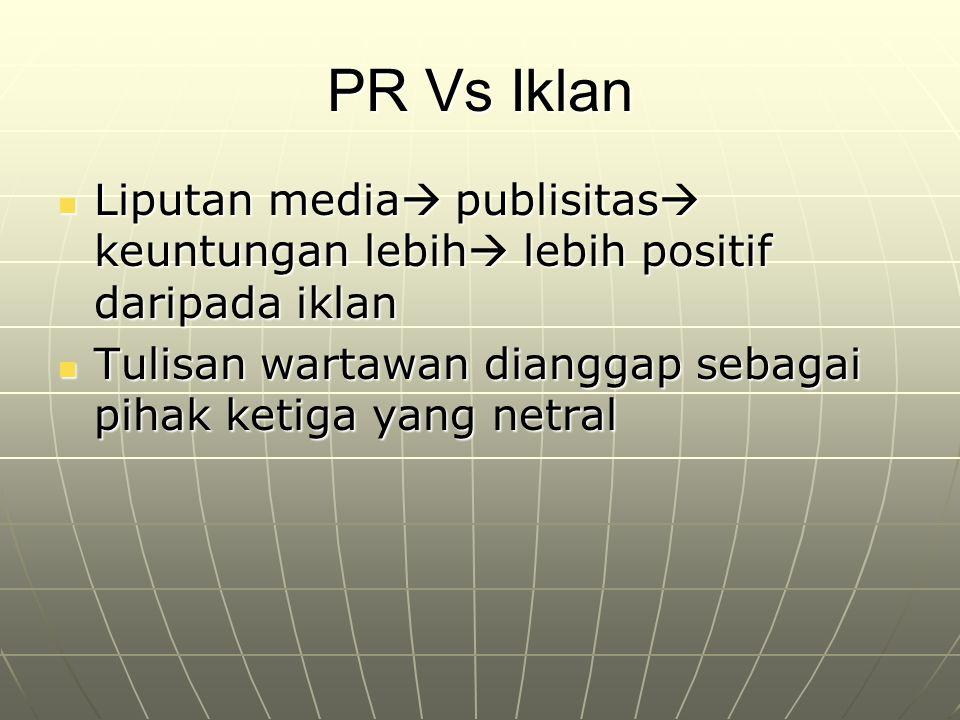 PR Vs Iklan Liputan media  publisitas  keuntungan lebih  lebih positif daripada iklan Liputan media  publisitas  keuntungan lebih  lebih positif