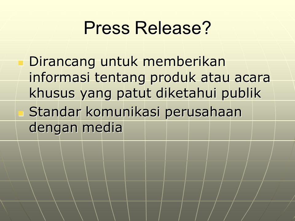Press Release? Dirancang untuk memberikan informasi tentang produk atau acara khusus yang patut diketahui publik Dirancang untuk memberikan informasi