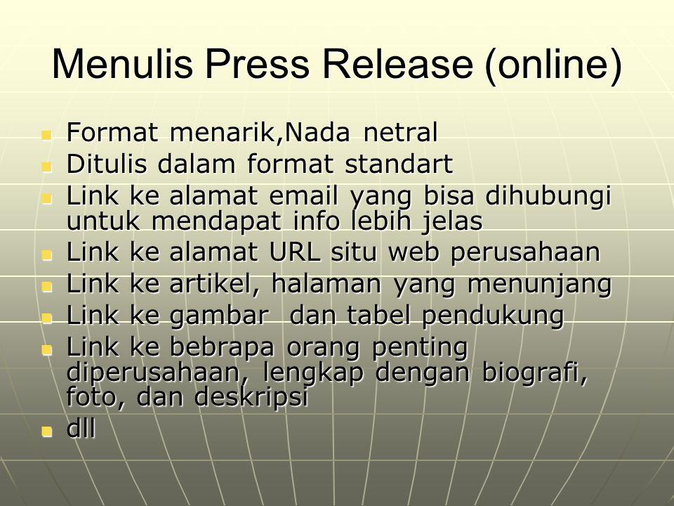 Menulis Press Release (online) Format menarik,Nada netral Format menarik,Nada netral Ditulis dalam format standart Ditulis dalam format standart Link