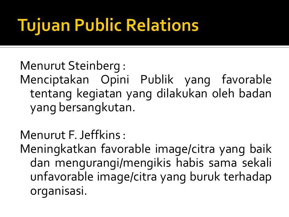 Menurut Steinberg : Menciptakan Opini Publik yang favorable tentang kegiatan yang dilakukan oleh badan yang bersangkutan. Menurut F. Jeffkins : Mening