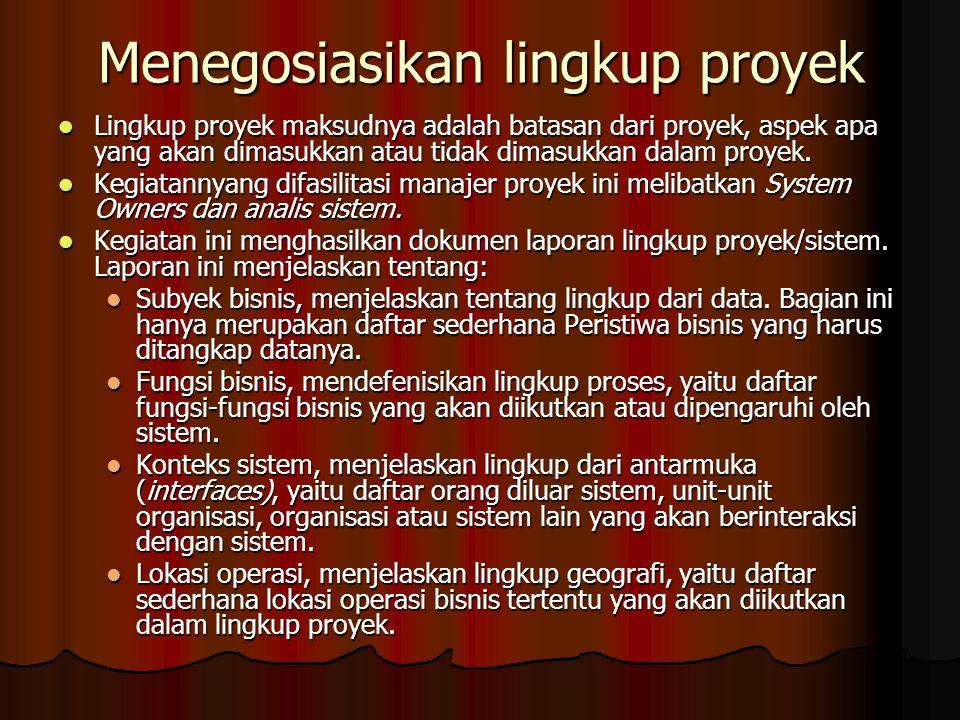 Menegosiasikan lingkup proyek Lingkup proyek maksudnya adalah batasan dari proyek, aspek apa yang akan dimasukkan atau tidak dimasukkan dalam proyek.