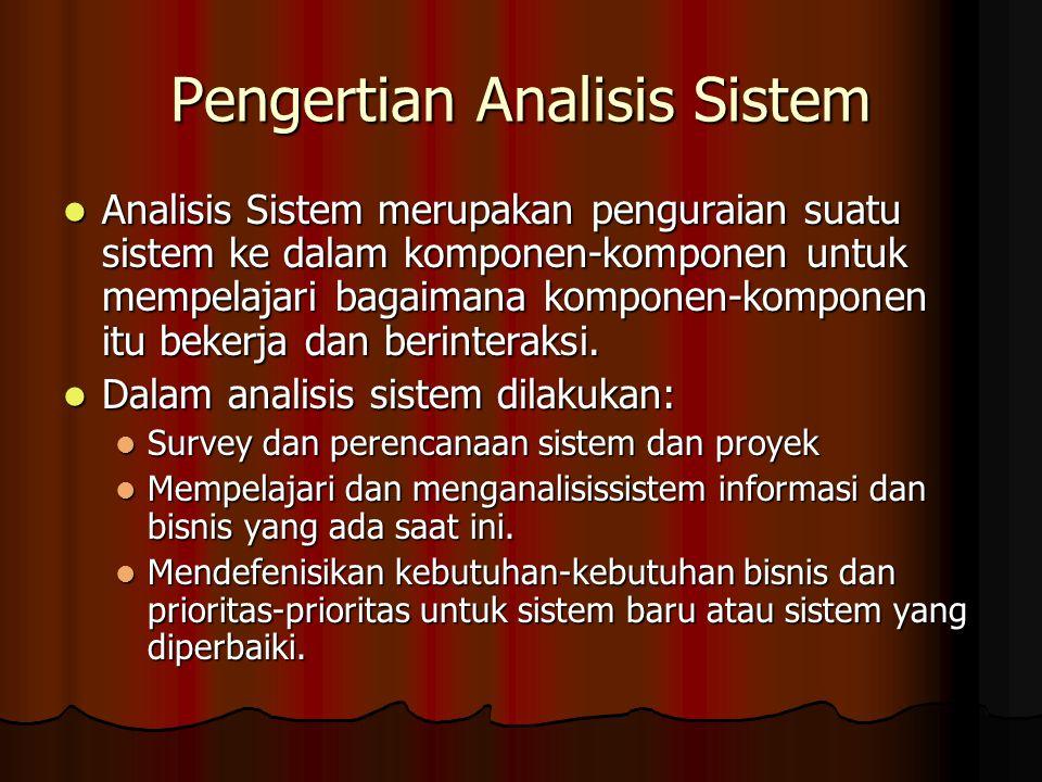 Pengertian Analisis Sistem Analisis Sistem merupakan penguraian suatu sistem ke dalam komponen-komponen untuk mempelajari bagaimana komponen-komponen itu bekerja dan berinteraksi.