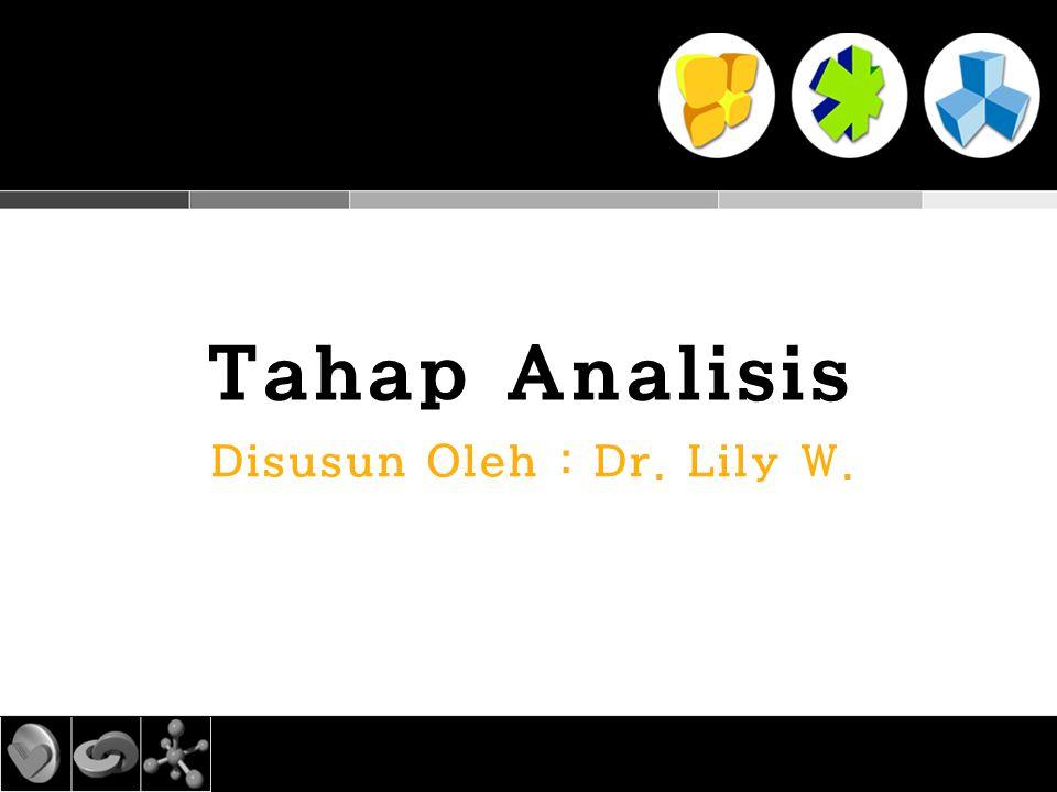 Tahap Analisis Disusun Oleh : Dr. Lily W.