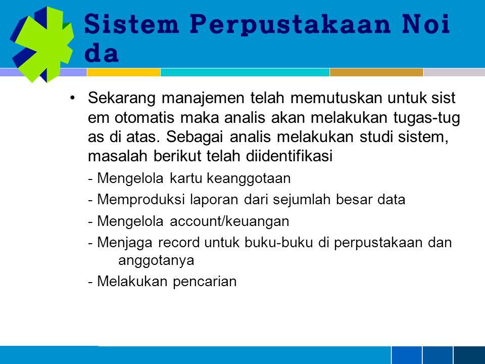 Sistem Perpustakaan Noi da Sekarang manajemen telah memutuskan untuk sist em otomatis maka analis akan melakukan tugas-tug as di atas.