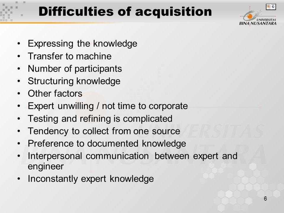 6 Difficulties of acquisition Expressing the knowledge Transfer to machine Number of participants Structuring knowledge Other factors Expert unwilling