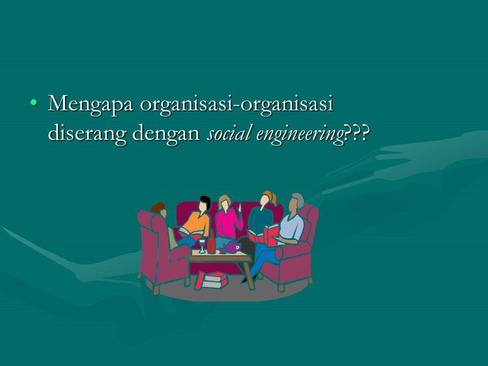 Mengapa organisasi-organisasi diserang dengan social engineering???Mengapa organisasi-organisasi diserang dengan social engineering???