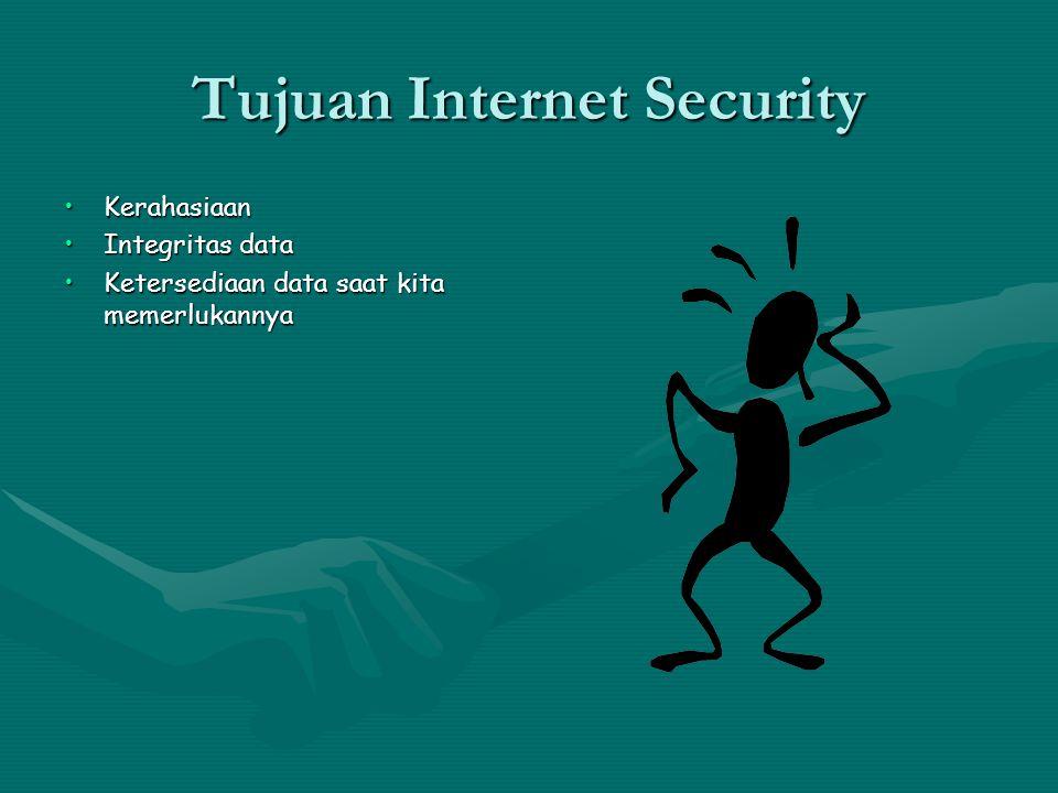 Tujuan Internet Security KerahasiaanKerahasiaan Integritas dataIntegritas data Ketersediaan data saat kita memerlukannyaKetersediaan data saat kita memerlukannya