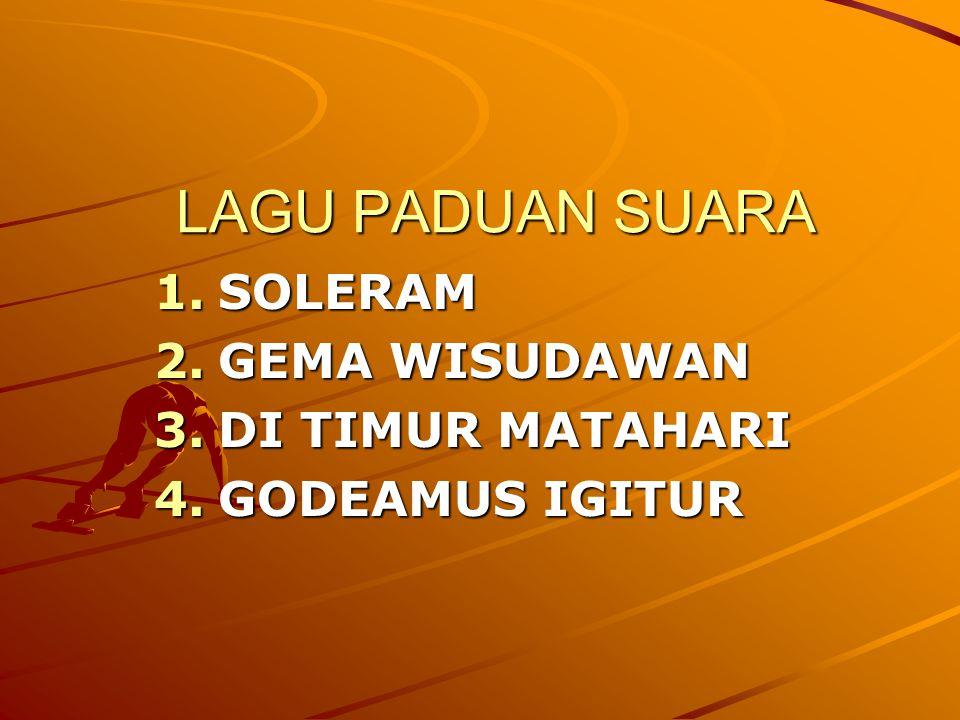LAGU PADUAN SUARA 1.SOLERAM 2.GEMA WISUDAWAN 3.DI TIMUR MATAHARI 4.GODEAMUS IGITUR