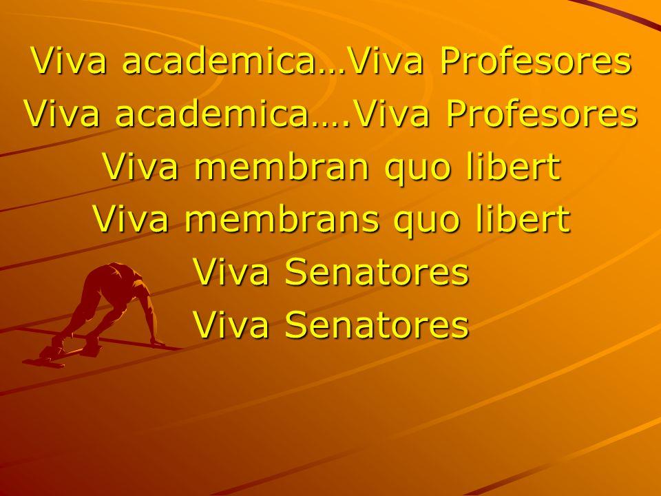 Viva academica…Viva Profesores Viva academica….Viva Profesores Viva membran quo libert Viva membrans quo libert Viva Senatores